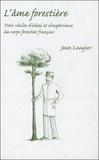 Jean Laugier - L'âme forestière - Trois siècles d'idéal et d'expérience du corps forestier français.