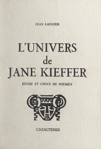 Jean Laugier et Bruno Durocher - L'univers de Jane Kieffer - Étude et choix de poèmes.