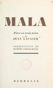 Jean Laugier et Jacques Lemarchand - Mala - Pièce en trois actes.