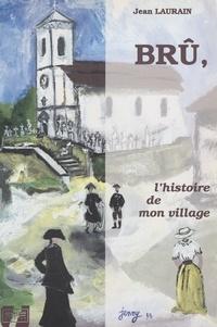 Jean Laurain - Brû, l'histoire de mon village.