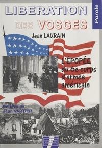 Jean Laurain - Libération des Vosges : L'Épopée du 6e corps d'armée américain.