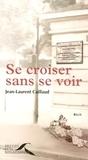 Jean-Laurent Caillaud - Se croiser sans se voir.