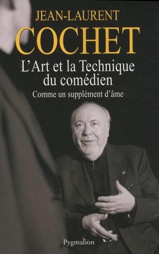Jean-Laurent Cochet - L'art et la technique du comédien - Comme un supplément d'âme.