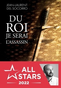Jean-Laurent Del Socorro - Du roi je serai l'assassin.