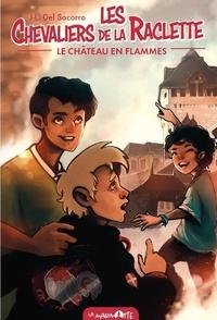 Jean-Laurent Del Socorro - Les Chevaliers de la raclette Tome 1 : Le Château en flammes.