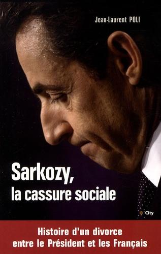 Jean-Laurent Poli - Sarkozy, la cassure sociale.