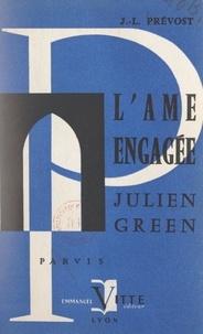 Jean-Laurent Prévost et Julien Green - Julien Green - Ou L'âme engagée.