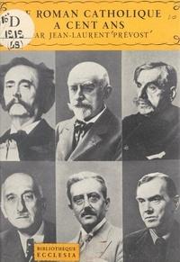 Jean-Laurent Prévost et  Daniel-Rops - Le roman catholique à cent ans.