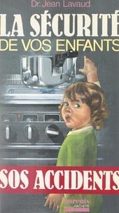 Jean Lavaud - La sécurité de vos enfants - SOS accidents.