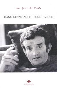 Jean Lavoué - Jean Sulivan - Dans l'espérance d'une parole.