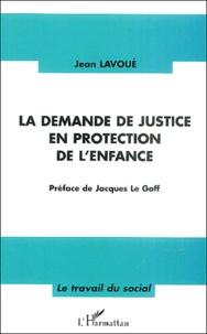 Jean Lavoué - La demande de justice en protection de l'enfance.