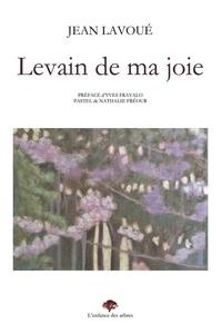 Jean Lavoué - Levain de ma joie.