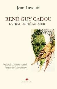 Jean Lavoué - René Guy Cadou - La fraternité au coeur.