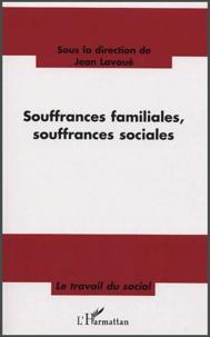 Jean Lavoué et  Collectif - Souffrances familiales, souffrances sociales - Nouveaux contextes de la relation d'aide : quelles pratiques, quelles méthodes ?.