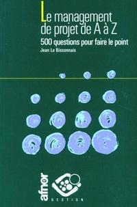 LE MANAGEMENT DE PROJET DE A A Z. 500 questions pour faire le point.pdf