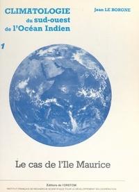 Jean Le Borgne et  Institut français de recherche - Climatologie du Sud-Ouest de l'océan Indien : le cas de l'île Maurice (1).