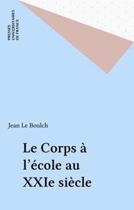 Jean Le Boulch - Le corps à l'école au XXIe siècle.