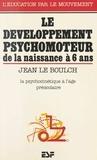 Jean Le Boulch - Le Développement psychomoteur de la naissance à 6 ans - Conséquences éducatives, la psychocinétique à l'âge préscolaire.