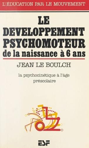 Le Développement psychomoteur de la naissance à 6 ans. Conséquences éducatives, la psychocinétique à l'âge préscolaire