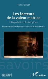 Jean Le Boulch - Les facteurs de la valeur motrice - Interprétation physiologique.