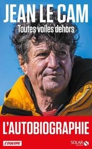 Jean Le Cam - Toutes voiles dehors - Mes 40 ans de course au large.