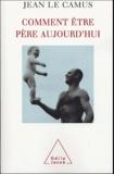 Jean Le Camus - Comment être père aujourd'hui.