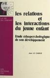 Jean Le Camus - Les relations et les interactions du jeune enfant : étude éthopsychologique de son développement.