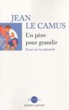 Jean Le Camus - Un père pour grandir - Essai sur la paternité.