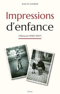 Jean Le Cardinal - Impressions d'enfance (Alençon 1940-1947).