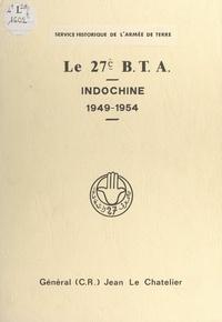 Jean Le Chatelier - Le 27e B.T.A. Indochine, 1949-1954.