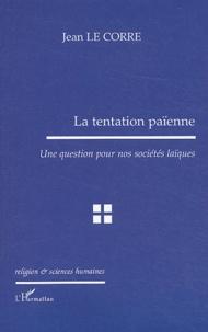 Jean Le Corre - La tentation païenne - Une question pour nos sociétés laïques.