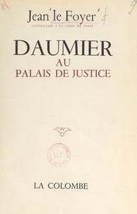Jean Le Foyer - Daumier au Palais de justice.