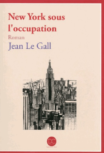 Jean Le Gall - New York sous l'occupation.