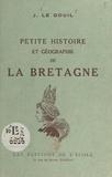 Jean Le Gouil - Petite histoire et géographie de la Bretagne.