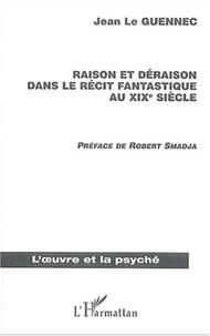 Jean Le Guennec - Raison et déraison dans le récit fantastique au XIXème siècle.