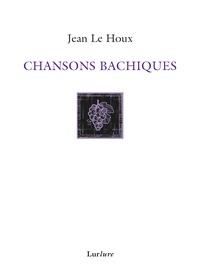 Jean Le Houx - Chansons bachiques ou chansons nouvelles des Vaux-de-Vire.