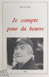 Jean Le Lard et Germaine Renault - Je compte pour du beurre.