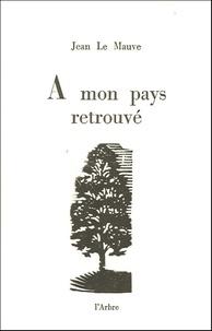 Jean Le Mauve - A mon pays retrouvé.