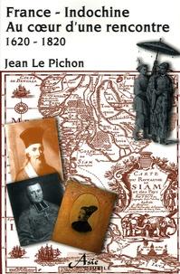 France-Indochine : au coeur d'une rencontre 1620-1820 - Jean Le Pichon |