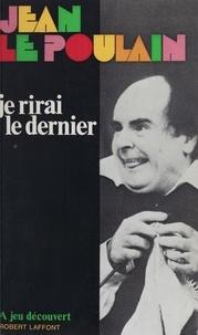 Jean Le Poulain et Jean Anouilh - Je rirai le dernier.