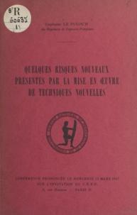 Jean Le Puloc'h - Quelques risques nouveaux présentés par la mise en œuvre de techniques nouvelles - Conférence prononcée le mercredi 13 mars 1957 sur l'invitation du C.N.P.P..