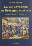 Jean Le Tallec - La vie paysanne en Bretagne centrale - Sous l'Ancien Régime. D'après les archives de la seigneurie de Corlay.