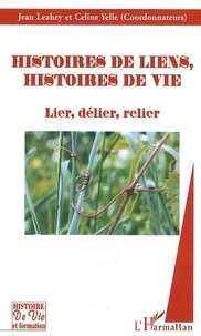 Jean Leahey et Céline Yelle - Histoires de liens, histoires de vie - Lier, délier, relier.