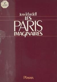Jean Lébédeff - Les Paris imaginaires.