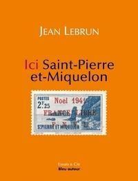 Jean Lebrun - Ici Saint-Pierre-et-Miquelon.