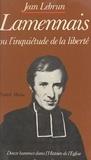 Jean Lebrun et Jean-Robert Armogathe - Lamennais ou l'inquiétude de la liberté.