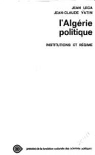 Jean Leca et Jean-Claude Vatin - L'algérie politique - Institutions et régime.