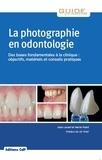 Jean Lecerf et Herve Plard - La photographie en odontologie - Des bases fondamentales à la clinique : objectifs, matériels et conseils pratiques.