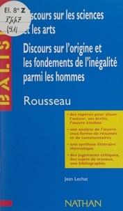 Jean Lechat et Henri Mitterand - Discours sur les sciences et les arts. Discours sur l'origine et les fondements de l'inégalité parmi les hommes - Jean-Jacques Rousseau.