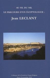 Jean Leclant - Au fil du Nil : le parcours d'un égyptologue. - Colloque de la Fondation Singer-Polignac en l'honneur de Jean Leclant.